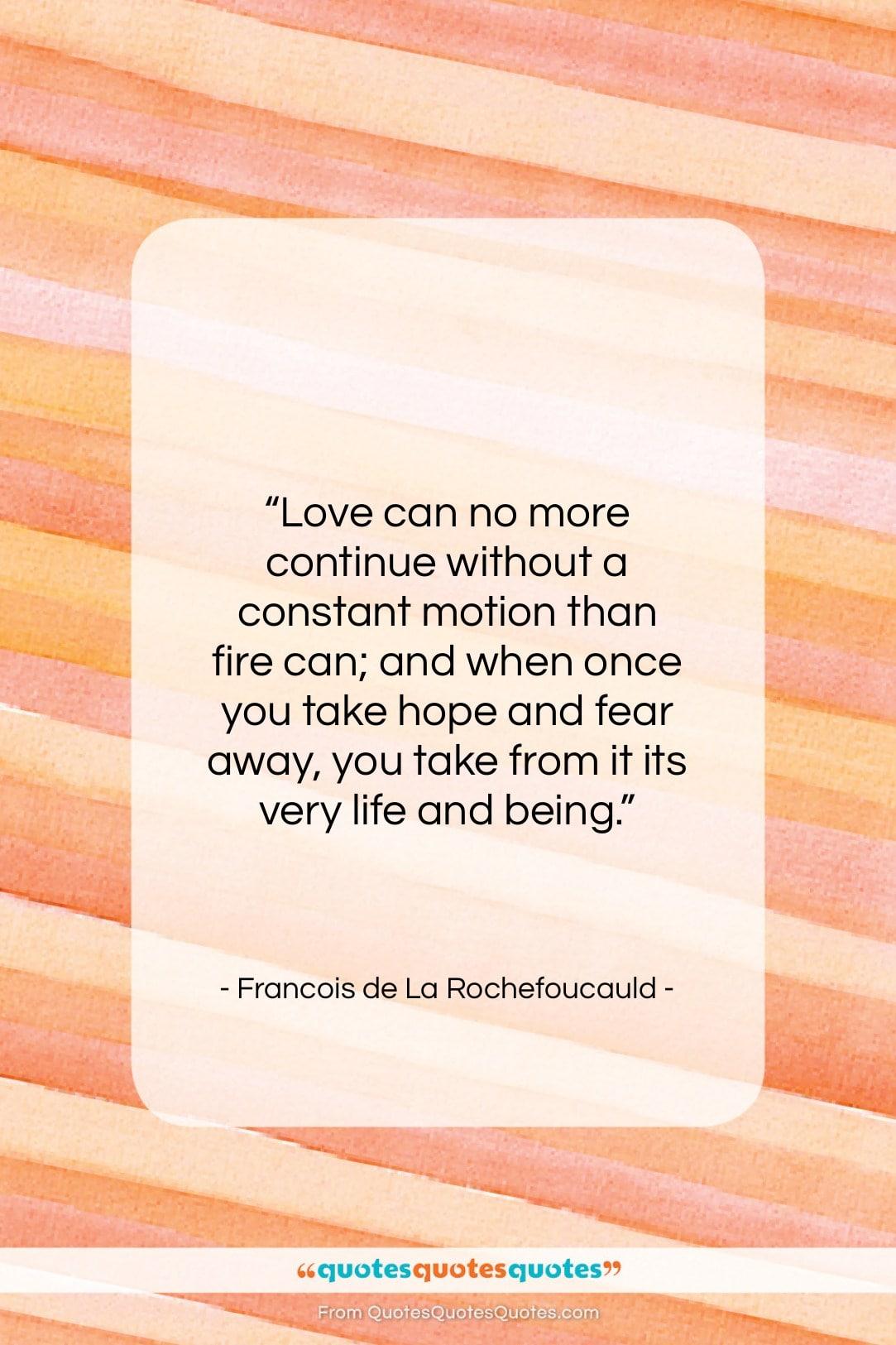 "Francois de La Rochefoucauld quote: ""Love can no more continue without a…""- at QuotesQuotesQuotes.com"