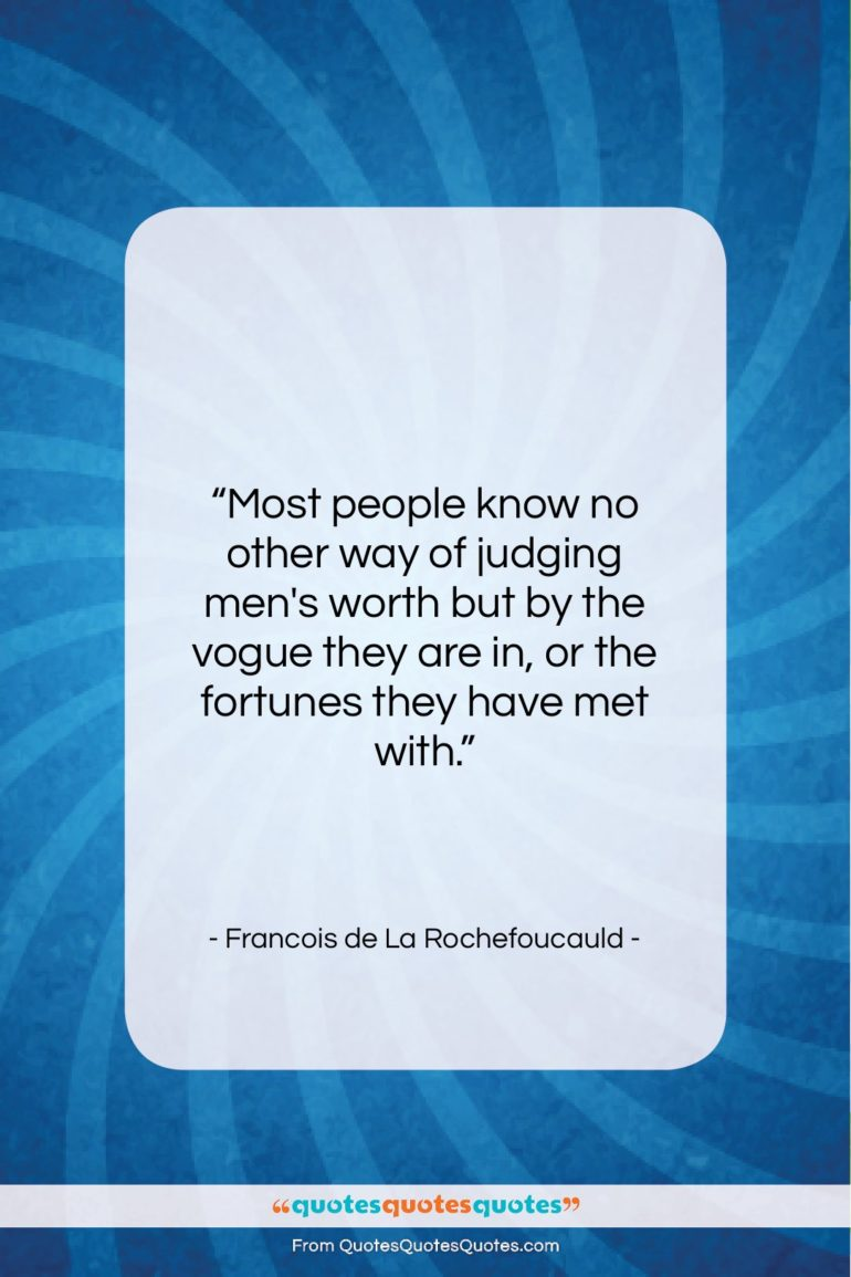 """Francois de La Rochefoucauld quote: """"Most people know no other way of…""""- at QuotesQuotesQuotes.com"""