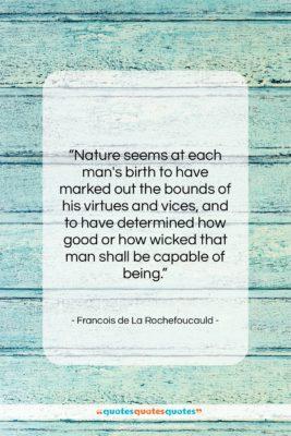 "Francois de La Rochefoucauld quote: ""Nature seems at each man's birth to…""- at QuotesQuotesQuotes.com"