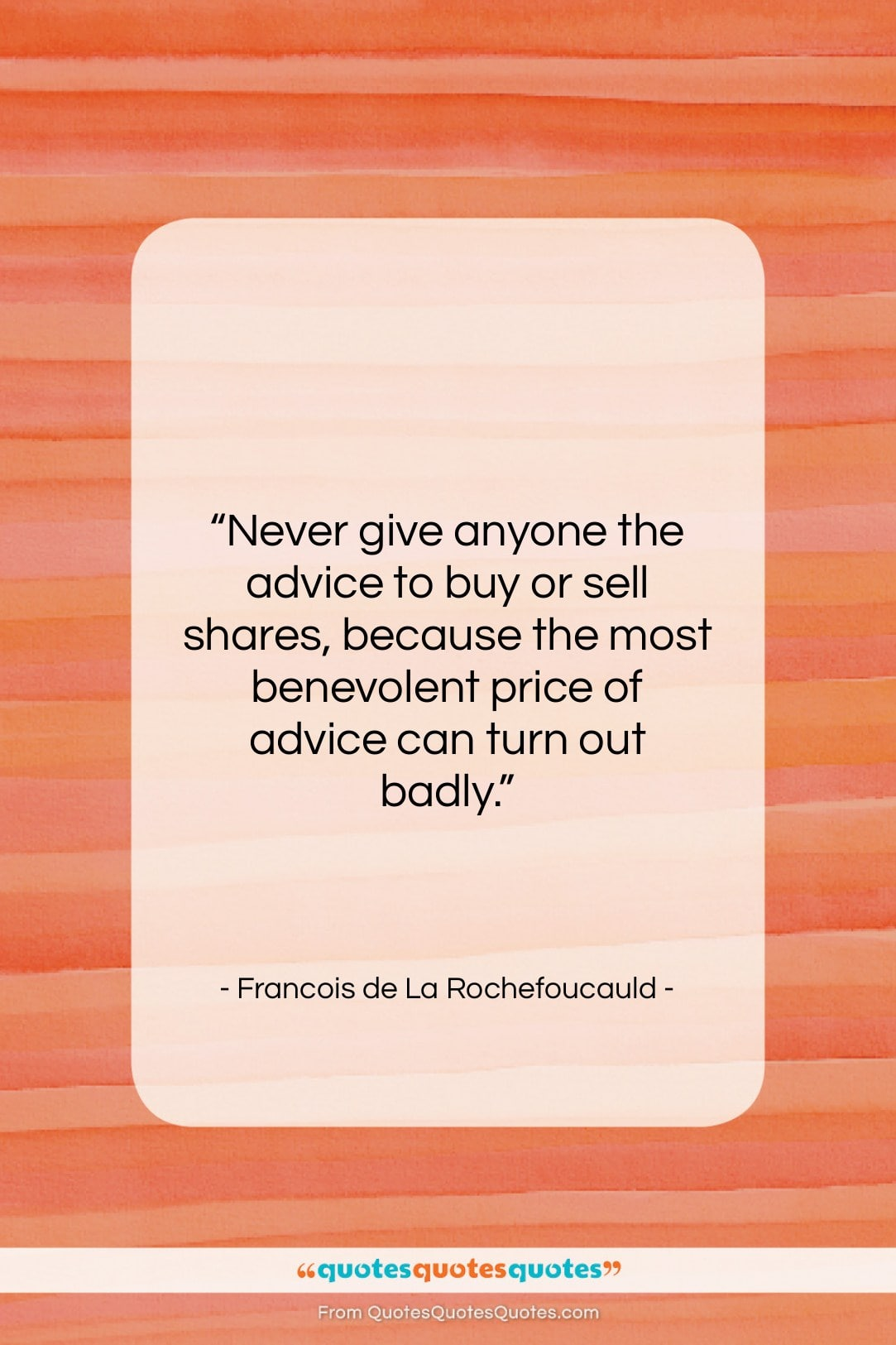"""Francois de La Rochefoucauld quote: """"Never give anyone the advice to buy…""""- at QuotesQuotesQuotes.com"""