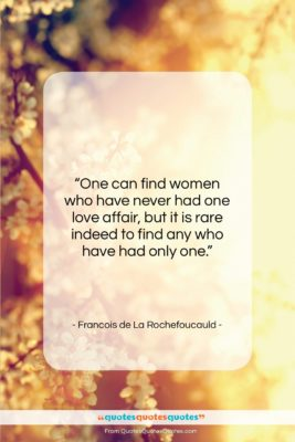 """Francois de La Rochefoucauld quote: """"One can find women who have never…""""- at QuotesQuotesQuotes.com"""