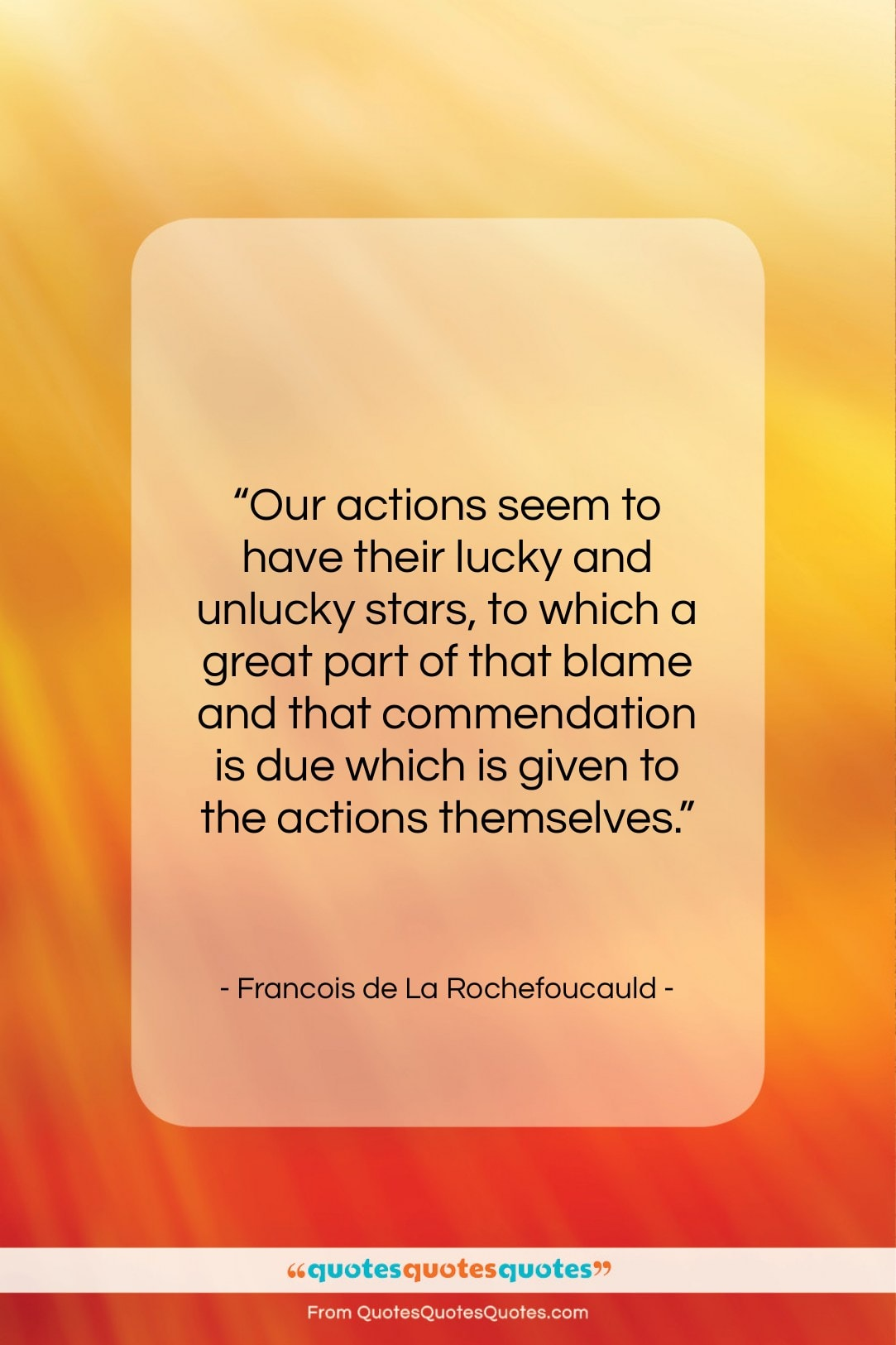 """Francois de La Rochefoucauld quote: """"Our actions seem to have their lucky…""""- at QuotesQuotesQuotes.com"""