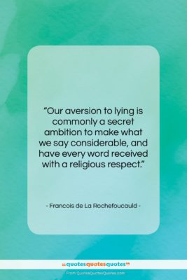 """Francois de La Rochefoucauld quote: """"Our aversion to lying is commonly a…""""- at QuotesQuotesQuotes.com"""