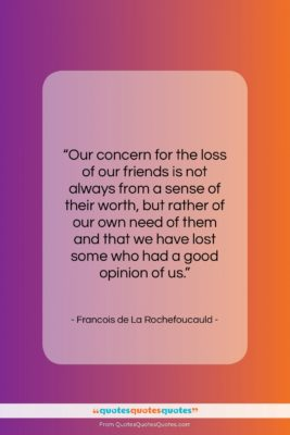 """Francois de La Rochefoucauld quote: """"Our concern for the loss of our…""""- at QuotesQuotesQuotes.com"""
