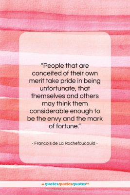 """Francois de La Rochefoucauld quote: """"People that are conceited of their own…""""- at QuotesQuotesQuotes.com"""