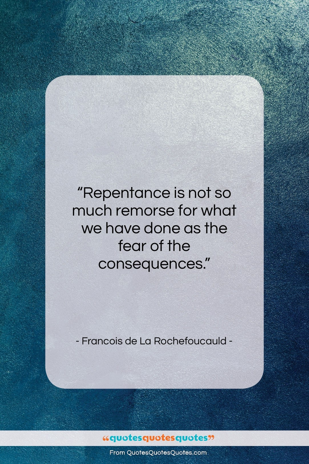"""Francois de La Rochefoucauld quote: """"Repentance is not so much remorse for…""""- at QuotesQuotesQuotes.com"""