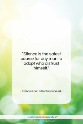 """Francois de La Rochefoucauld quote: """"Silence is the safest course for any…""""- at QuotesQuotesQuotes.com"""
