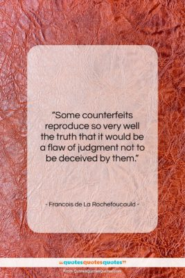 "Francois de La Rochefoucauld quote: ""Some counterfeits reproduce so very well the…""- at QuotesQuotesQuotes.com"