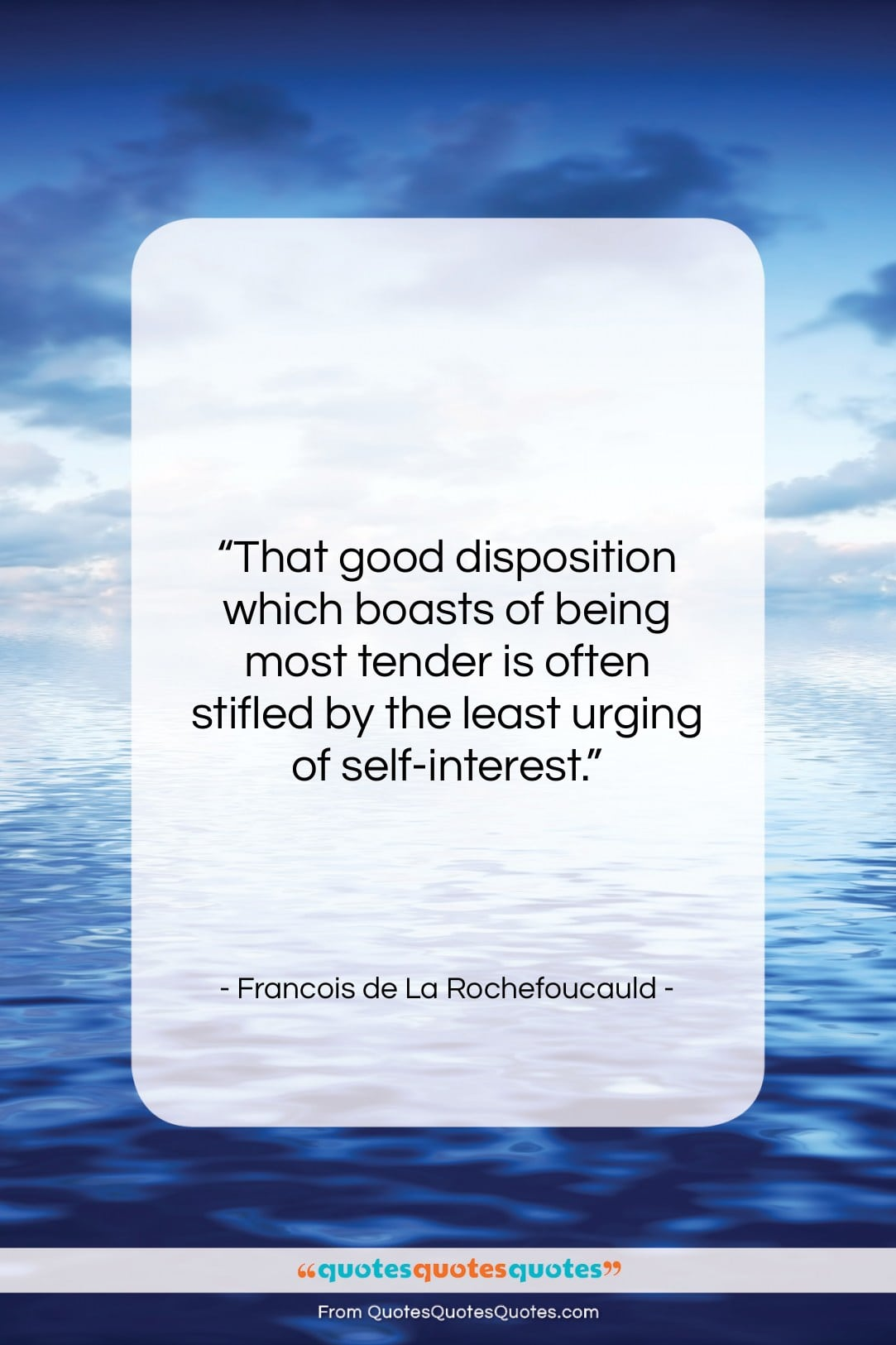 """Francois de La Rochefoucauld quote: """"That good disposition which boasts of being…""""- at QuotesQuotesQuotes.com"""