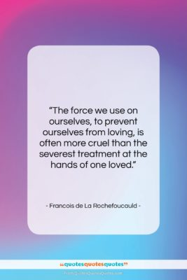 """Francois de La Rochefoucauld quote: """"The force we use on ourselves, to…""""- at QuotesQuotesQuotes.com"""
