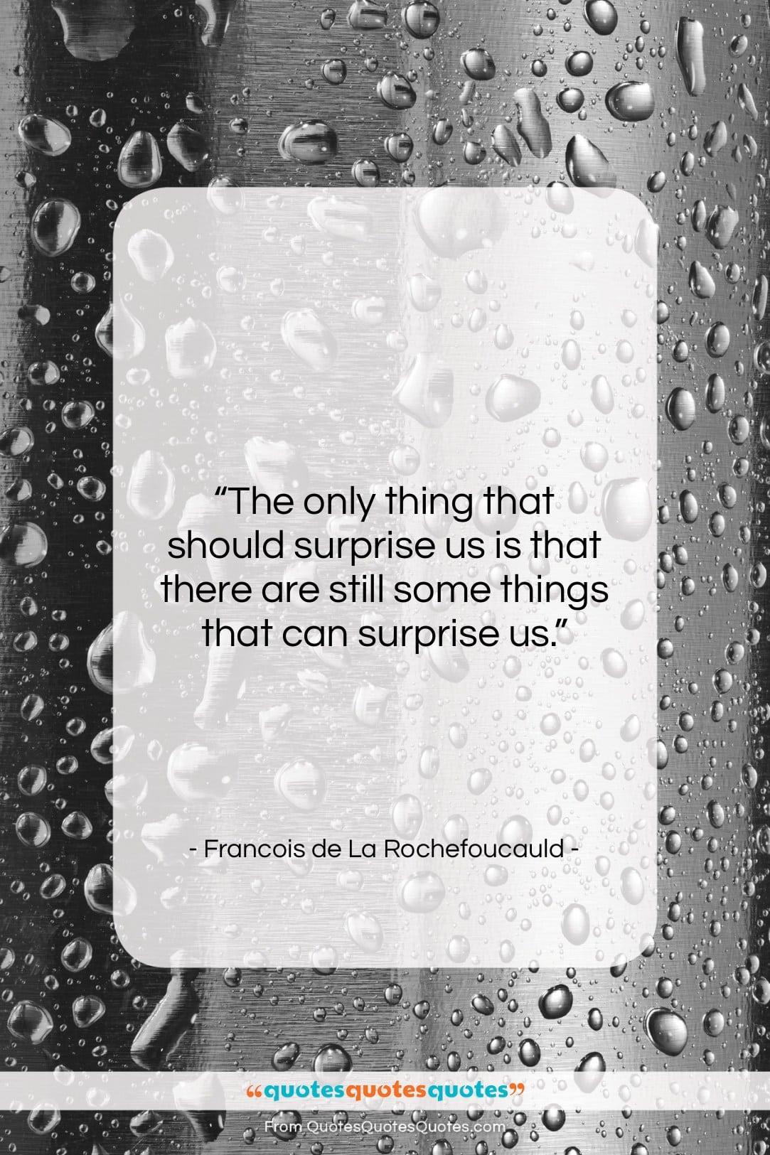 "Francois de La Rochefoucauld quote: ""The only thing that should surprise us…""- at QuotesQuotesQuotes.com"