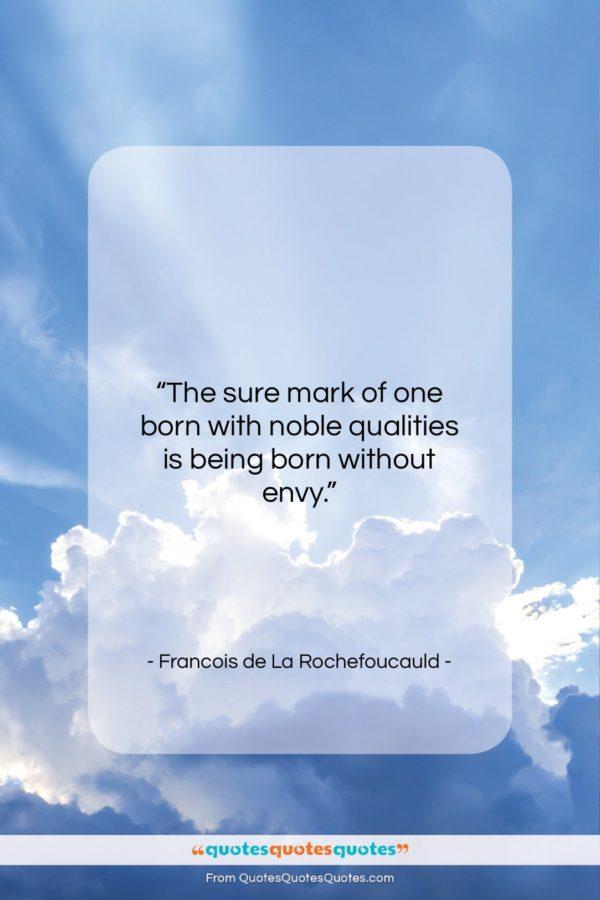 "Francois de La Rochefoucauld quote: ""The sure mark of one born with…""- at QuotesQuotesQuotes.com"