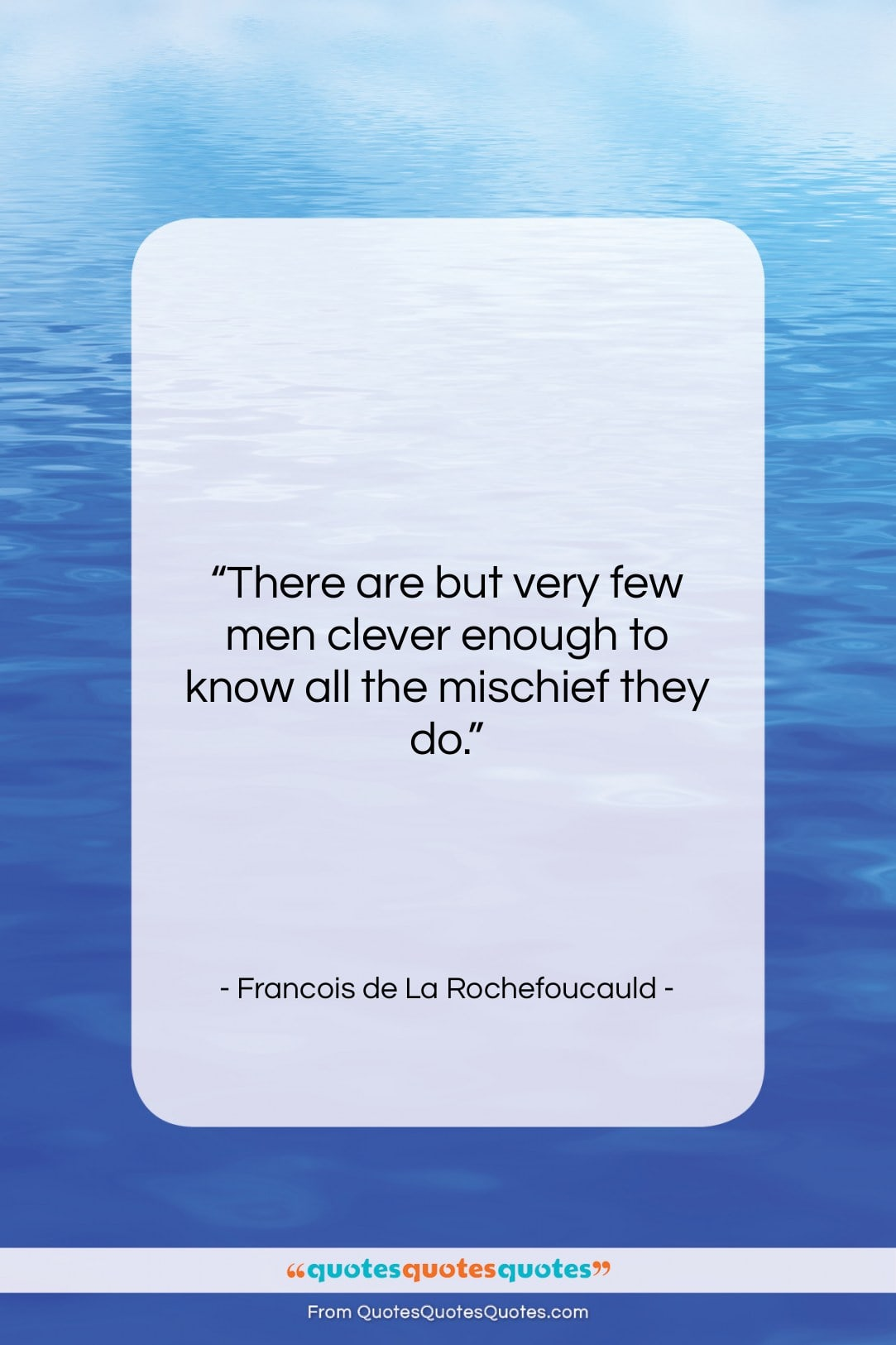 """Francois de La Rochefoucauld quote: """"There are but very few men clever…""""- at QuotesQuotesQuotes.com"""