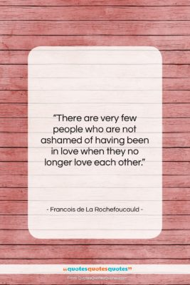 """Francois de La Rochefoucauld quote: """"There are very few people who are…""""- at QuotesQuotesQuotes.com"""