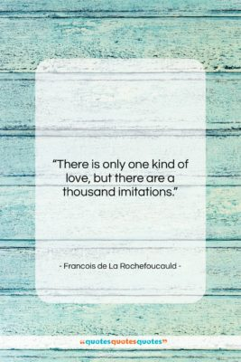 """Francois de La Rochefoucauld quote: """"There is only one kind of love,…""""- at QuotesQuotesQuotes.com"""
