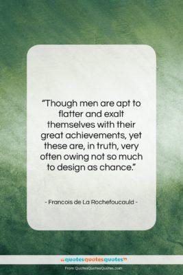 "Francois de La Rochefoucauld quote: ""Though men are apt to flatter and…""- at QuotesQuotesQuotes.com"