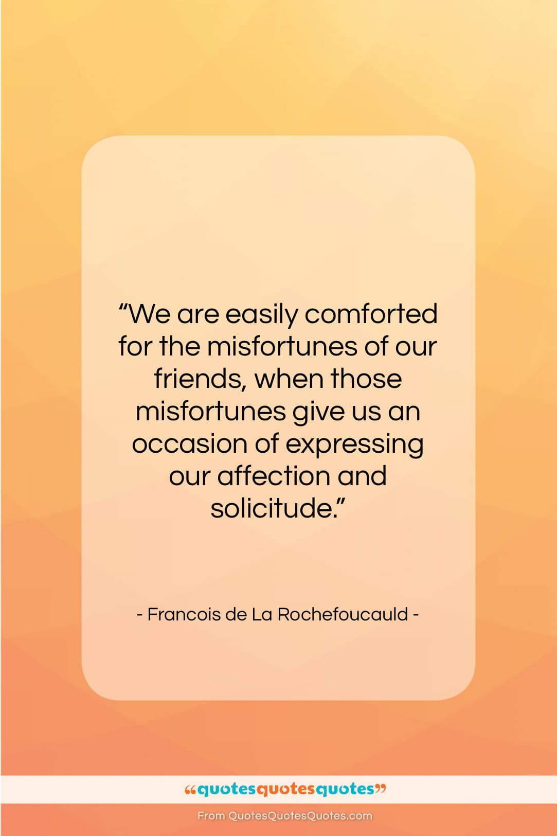 """Francois de La Rochefoucauld quote: """"We are easily comforted for the misfortunes…""""- at QuotesQuotesQuotes.com"""