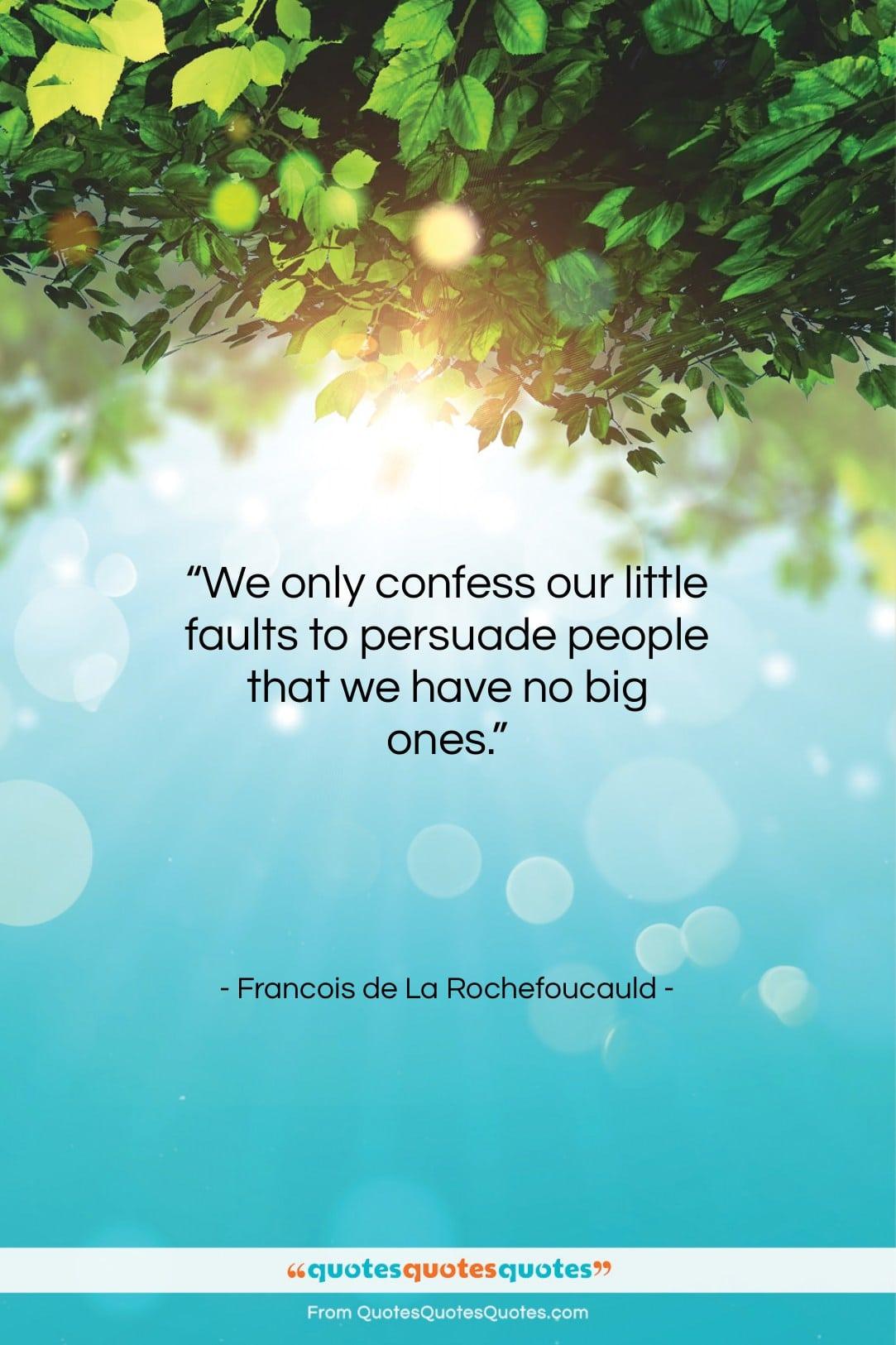 """Francois de La Rochefoucauld quote: """"We only confess our little faults to…""""- at QuotesQuotesQuotes.com"""