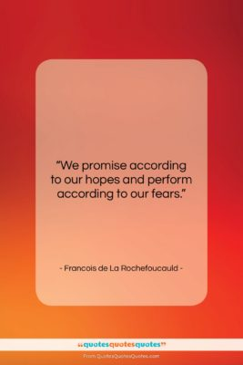 "Francois de La Rochefoucauld quote: ""We promise according to our hopes and…""- at QuotesQuotesQuotes.com"