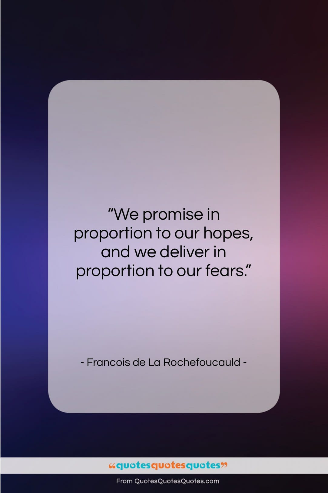 """Francois de La Rochefoucauld quote: """"We promise in proportion to our hopes,…""""- at QuotesQuotesQuotes.com"""