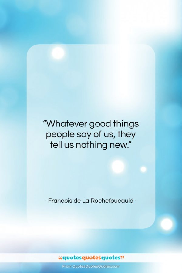 """Francois de La Rochefoucauld quote: """"Whatever good things people say of us…""""- at QuotesQuotesQuotes.com"""