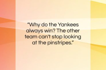 "Frank Abagnale quote: ""Why do the Yankees always win? The…""- at QuotesQuotesQuotes.com"