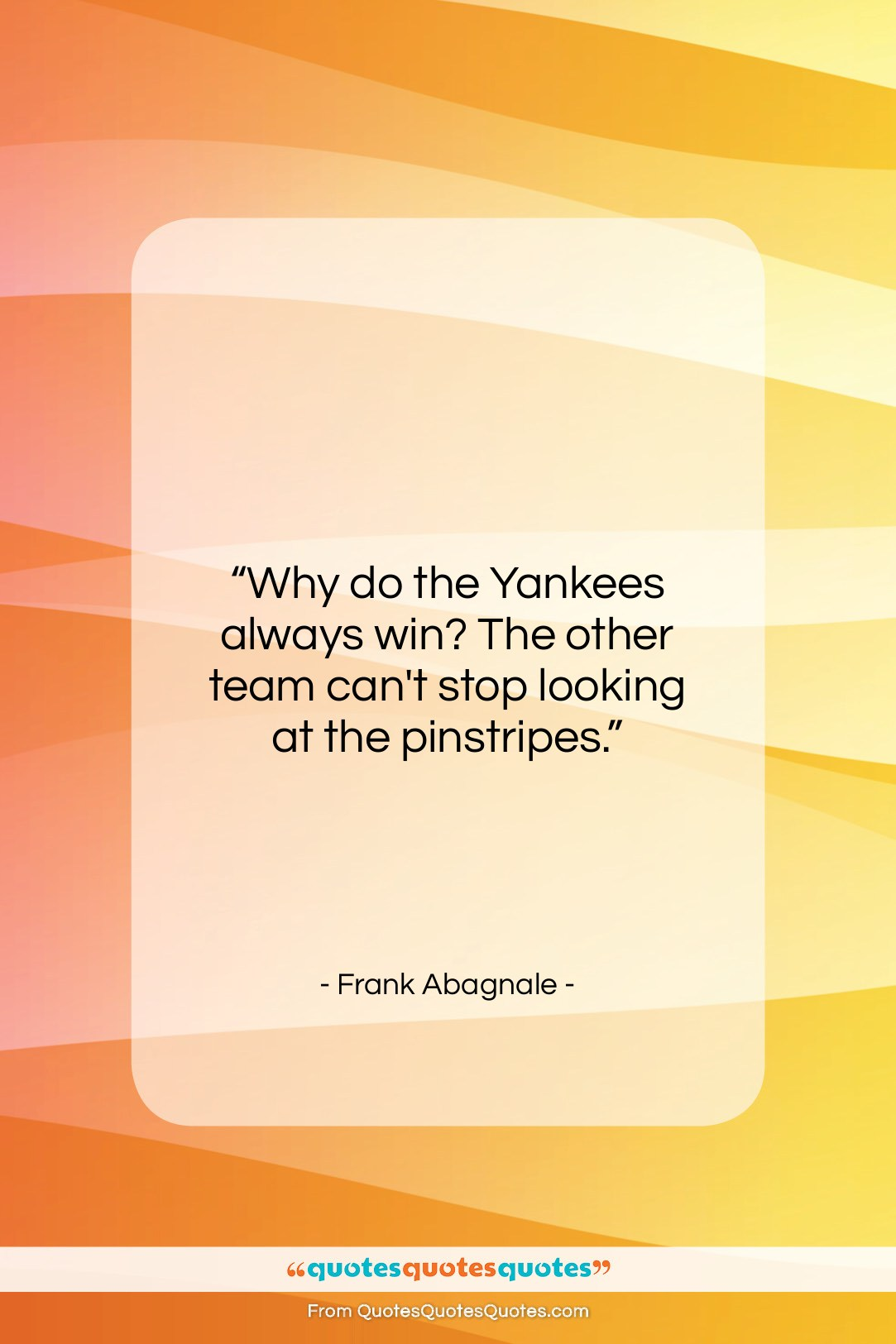 """Frank Abagnale quote: """"Why do the Yankees always win? The…""""- at QuotesQuotesQuotes.com"""