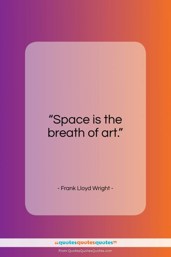 """Frank Lloyd Wright quote: """"Space is the breath of art…""""- at QuotesQuotesQuotes.com"""