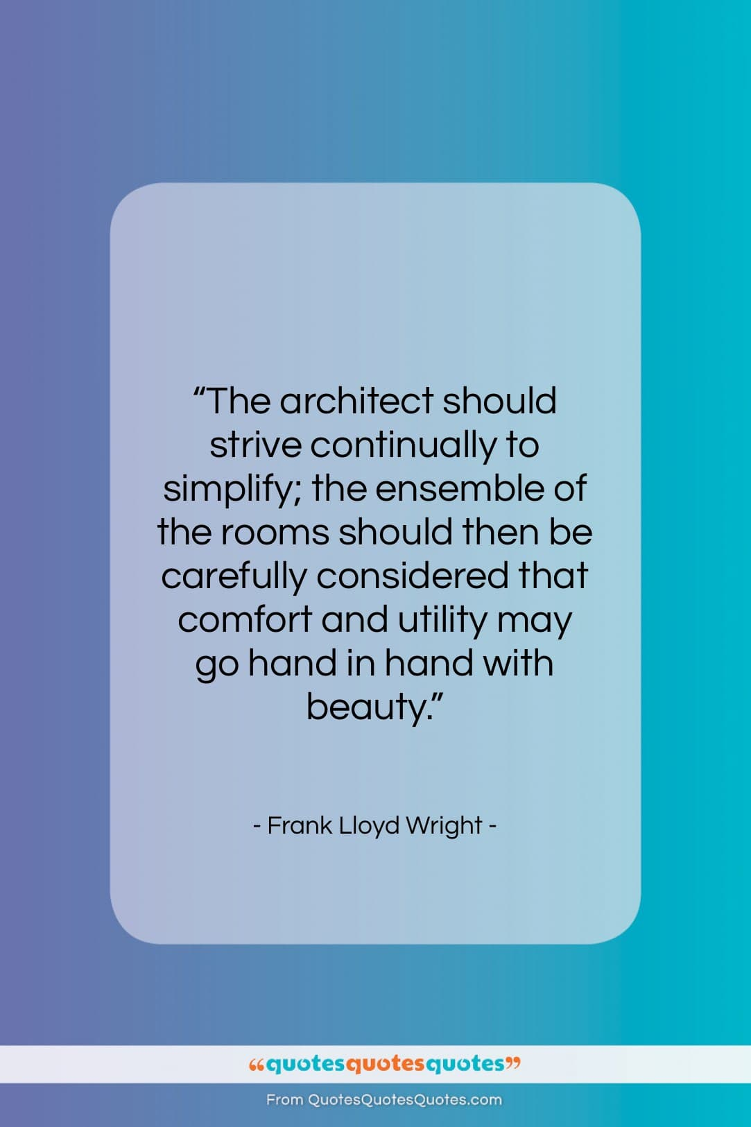 """Frank Lloyd Wright quote: """"The architect should strive continually to simplify;…""""- at QuotesQuotesQuotes.com"""