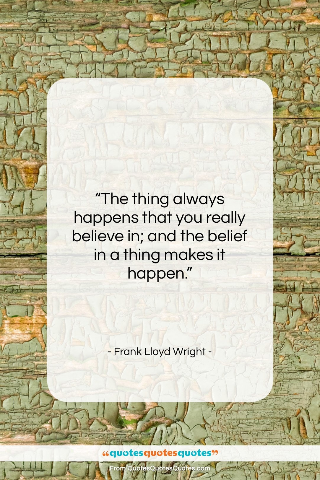 """Frank Lloyd Wright quote: """"The thing always happens that you really…""""- at QuotesQuotesQuotes.com"""