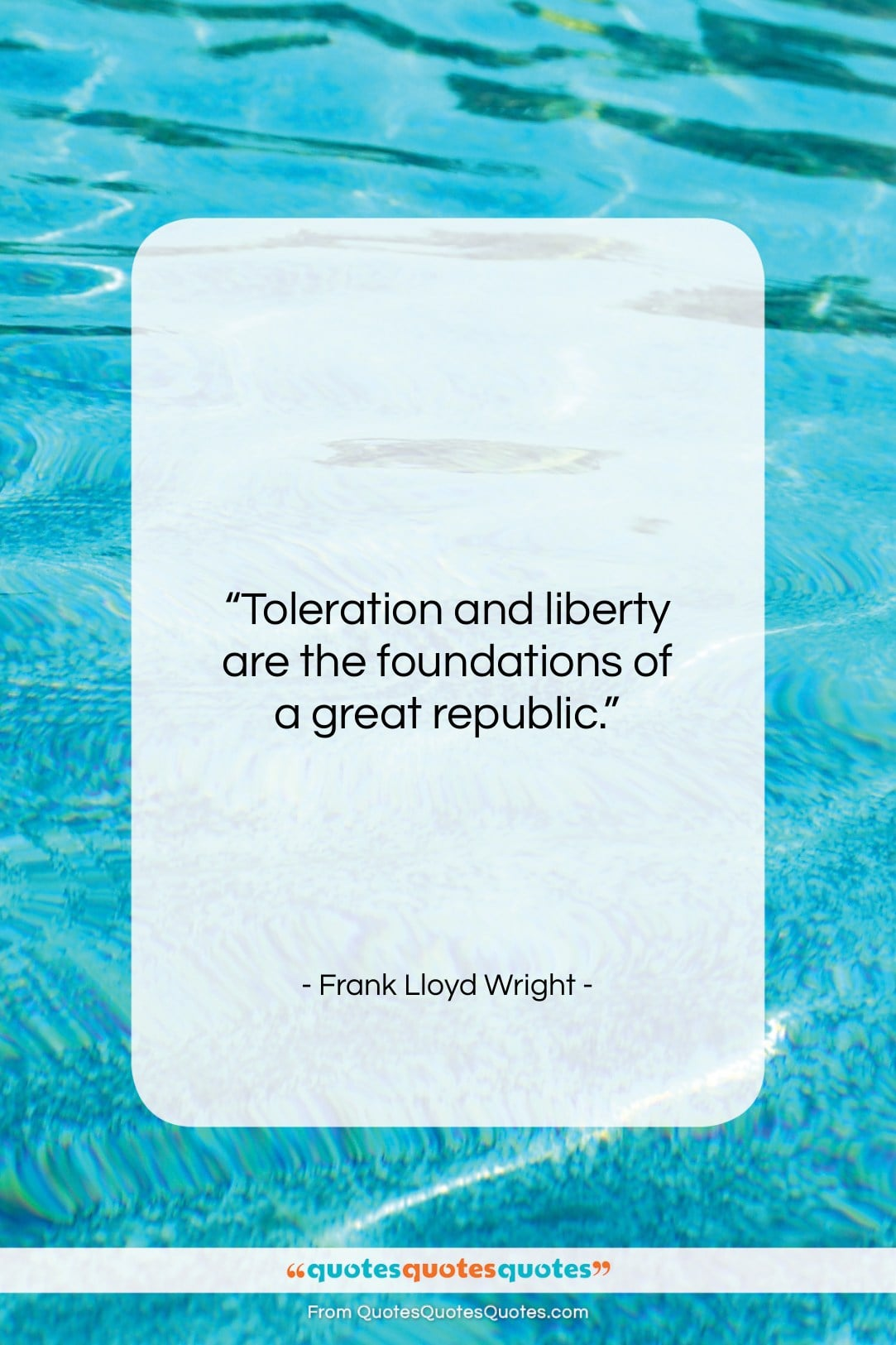"""Frank Lloyd Wright quote: """"Toleration and liberty are the foundations of…""""- at QuotesQuotesQuotes.com"""