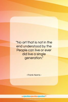 """Frank Norris quote: """"No art that is not in the…""""- at QuotesQuotesQuotes.com"""