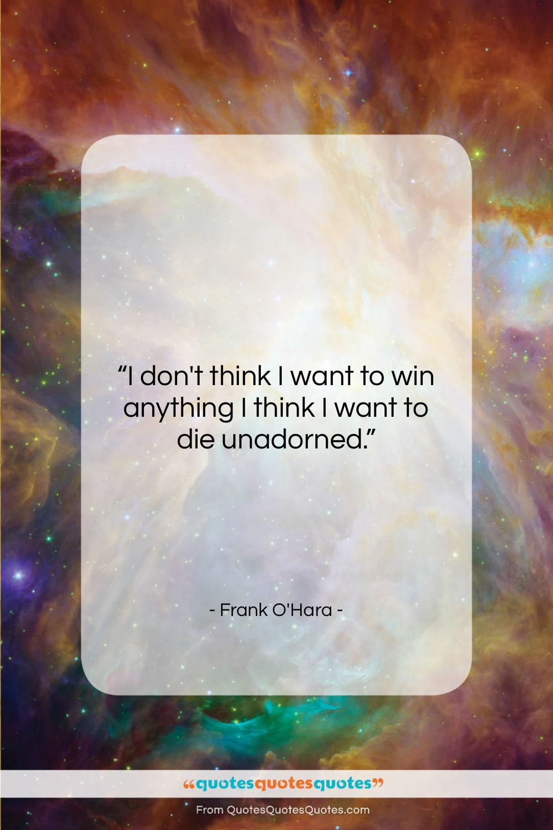 """Frank O'Hara quote: """"I don't think I want to win…""""- at QuotesQuotesQuotes.com"""