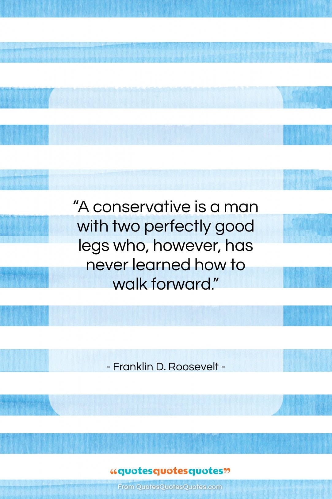 """Franklin D. Roosevelt quote: """"A conservative is a man with two…""""- at QuotesQuotesQuotes.com"""