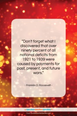 """Franklin D. Roosevelt quote: """"Don't forget what I discovered that over…""""- at QuotesQuotesQuotes.com"""