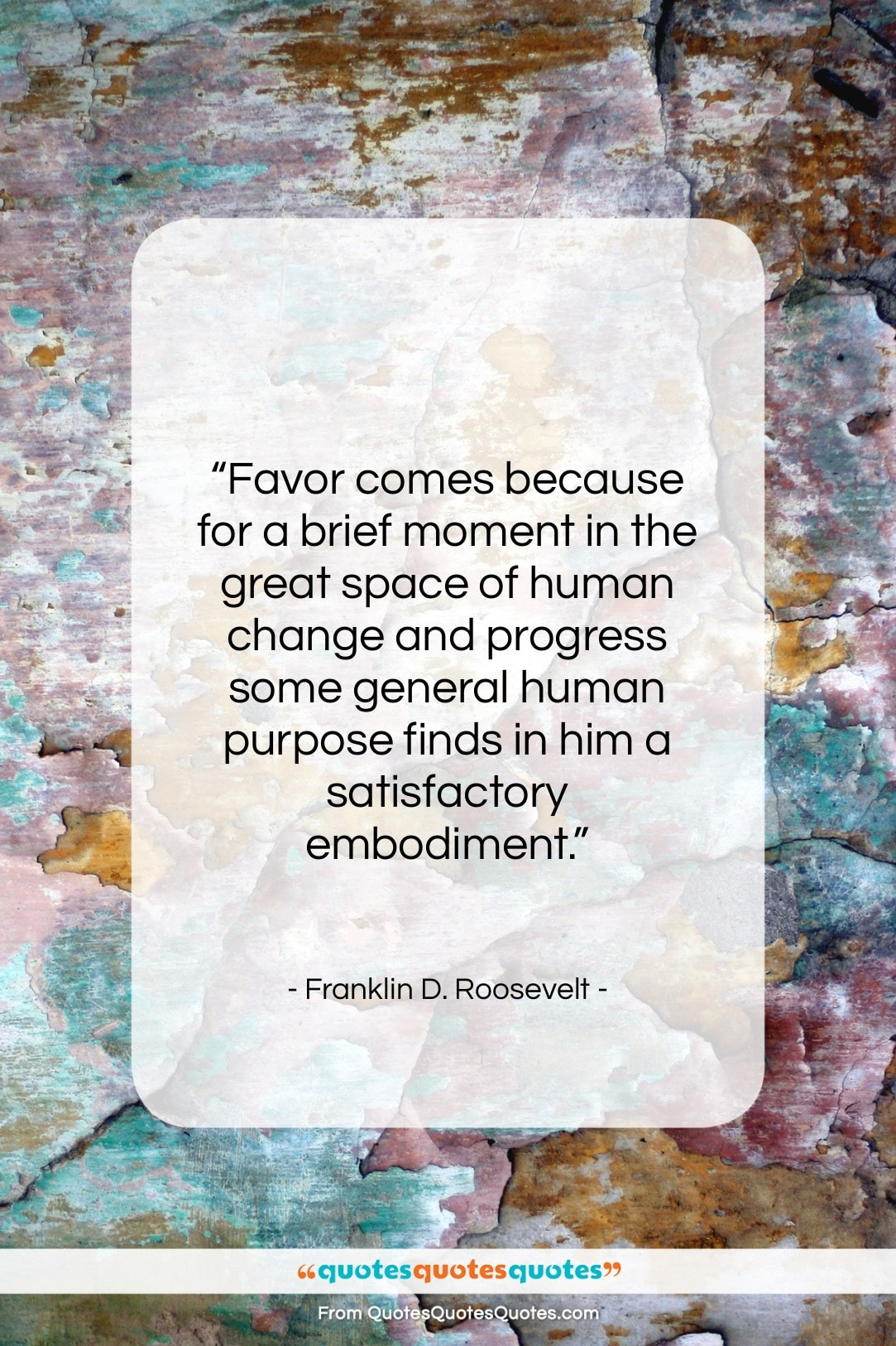 """Franklin D. Roosevelt quote: """"Favor comes because for a brief moment…""""- at QuotesQuotesQuotes.com"""