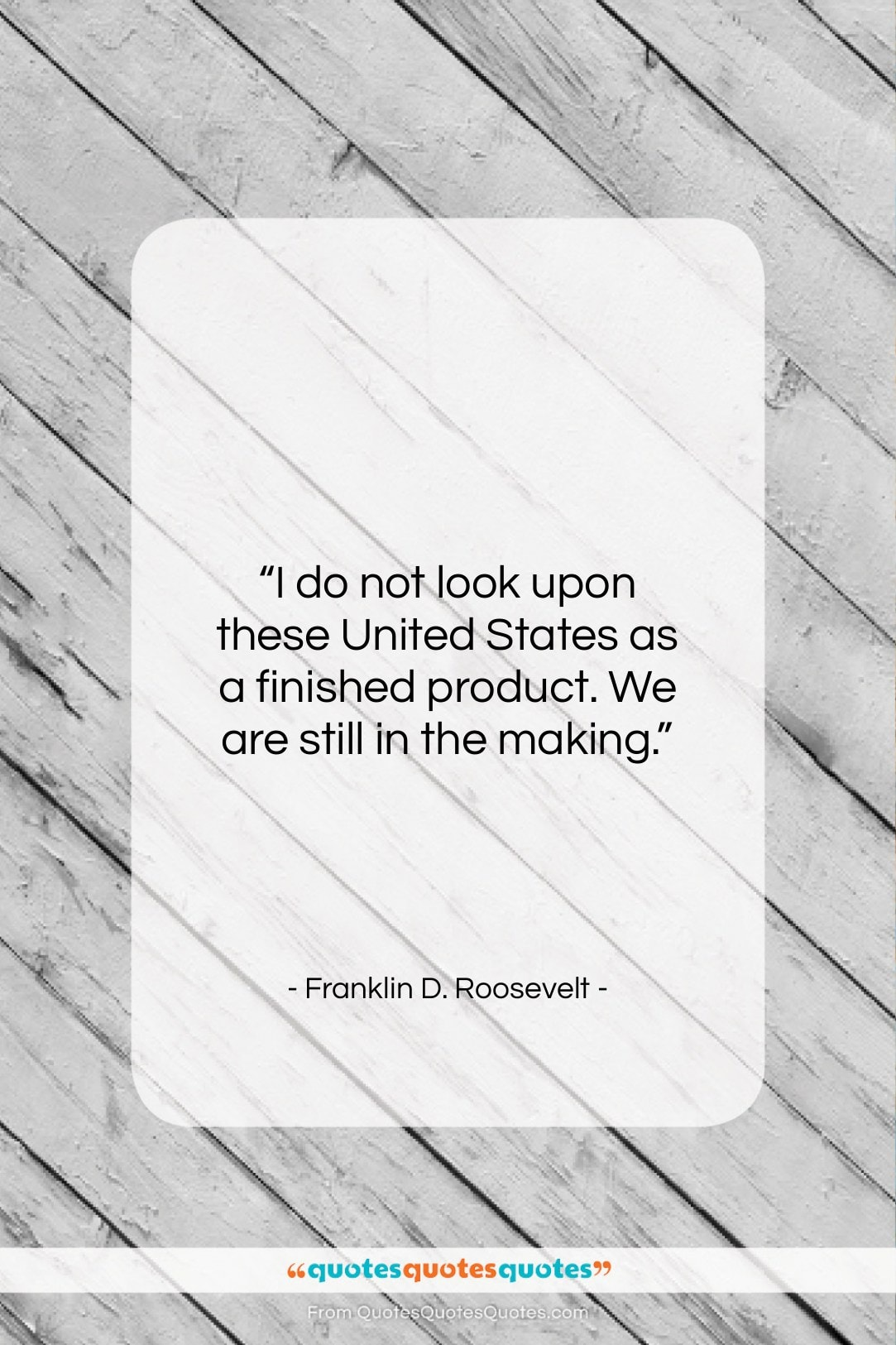 """Franklin D. Roosevelt quote: """"I do not look upon these United…""""- at QuotesQuotesQuotes.com"""