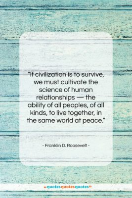 """Franklin D. Roosevelt quote: """"If civilization is to survive, we must…""""- at QuotesQuotesQuotes.com"""
