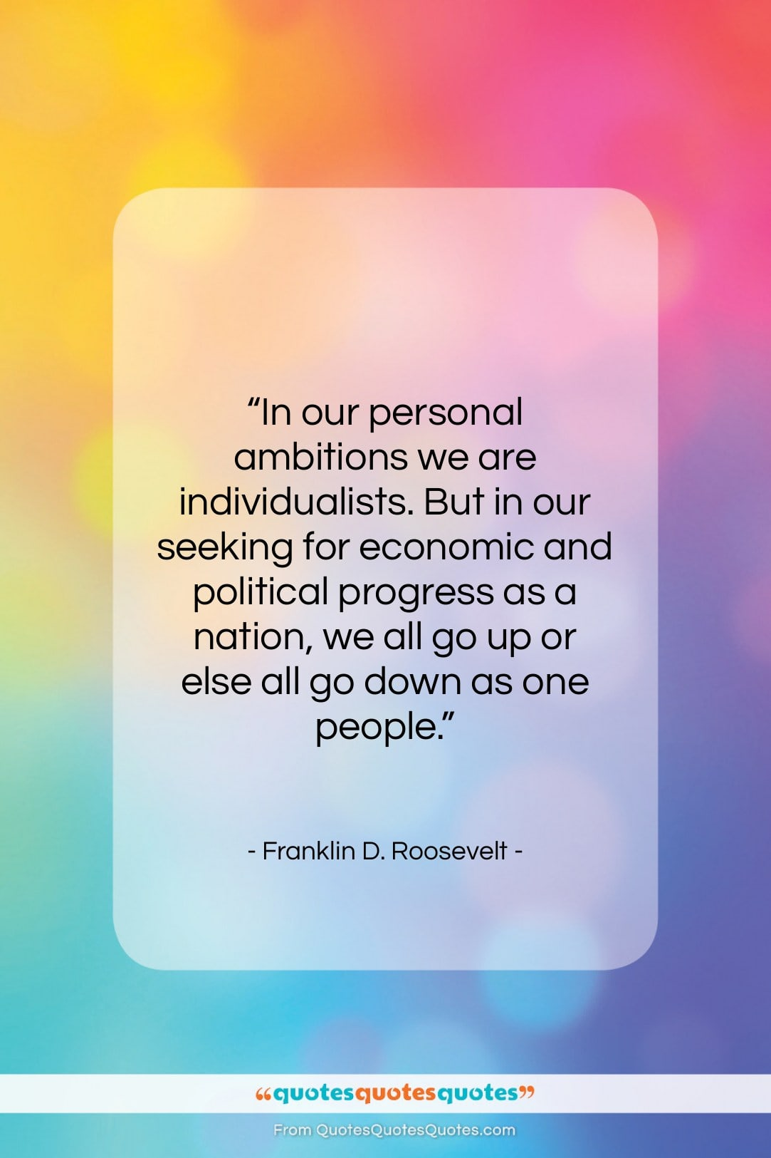 """Franklin D. Roosevelt quote: """"In our personal ambitions we are individualists….""""- at QuotesQuotesQuotes.com"""