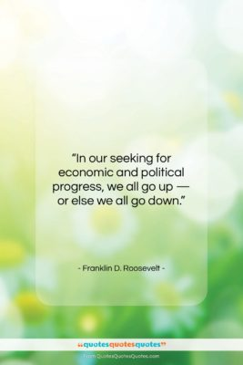 """Franklin D. Roosevelt quote: """"In our seeking for economic and political…""""- at QuotesQuotesQuotes.com"""