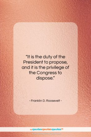 "Franklin D. Roosevelt quote: ""It is the duty of the President to propose…""- at QuotesQuotesQuotes.com"