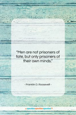 """Franklin D. Roosevelt quote: """"Men are not prisoners of fate, but…""""- at QuotesQuotesQuotes.com"""