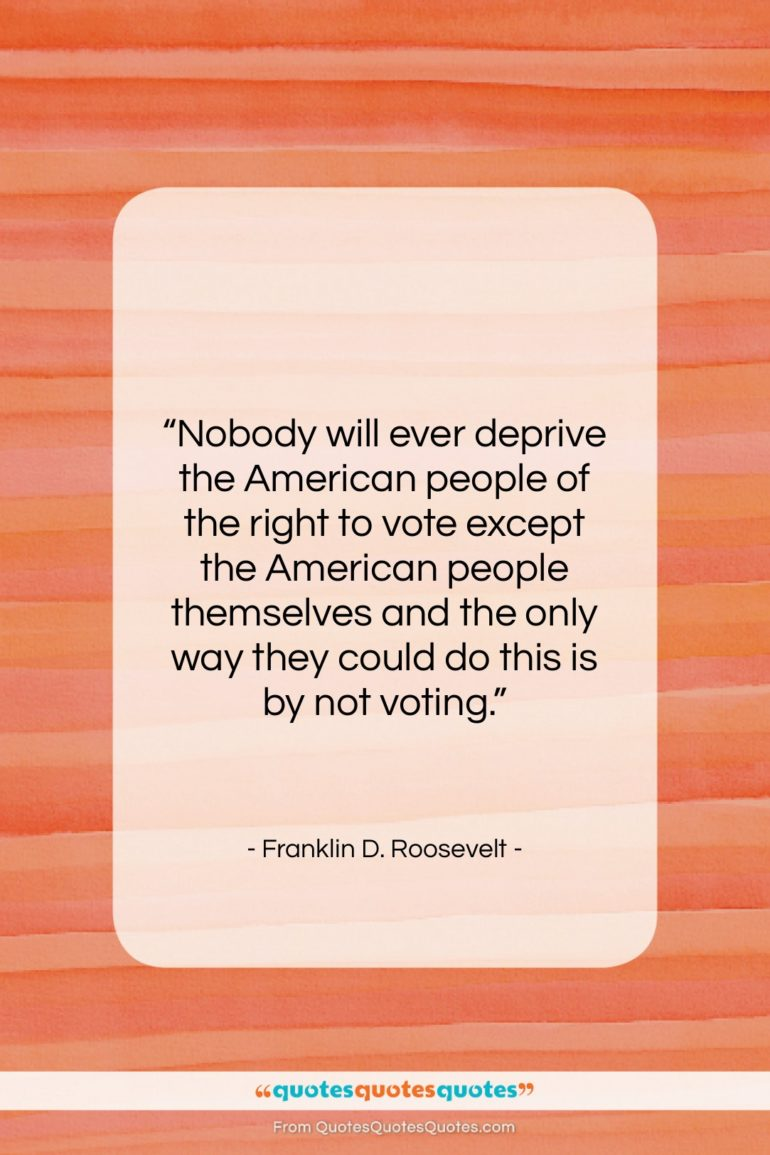 """Franklin D. Roosevelt quote: """"Nobody will ever deprive the American people…""""- at QuotesQuotesQuotes.com"""