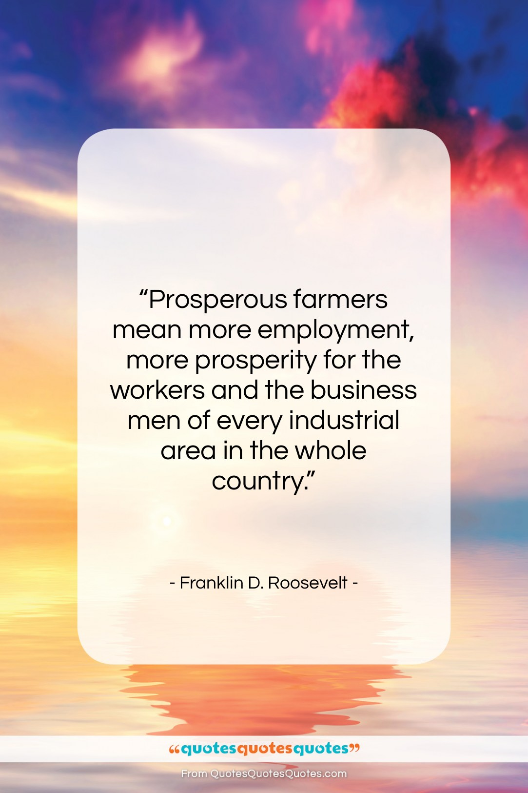 """Franklin D. Roosevelt quote: """"Prosperous farmers mean more employment, more prosperity…""""- at QuotesQuotesQuotes.com"""