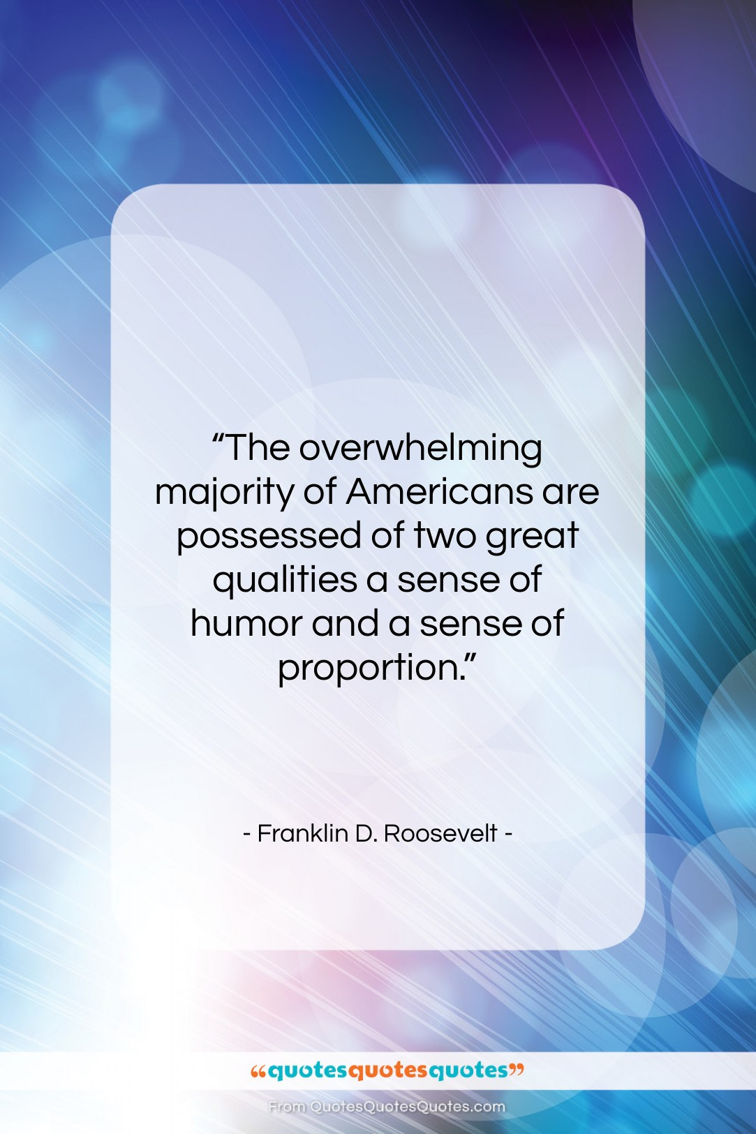 """Franklin D. Roosevelt quote: """"The overwhelming majority of Americans are possessed…""""- at QuotesQuotesQuotes.com"""