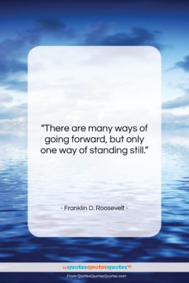 """Franklin D. Roosevelt quote: """"There are many ways of going forward,…""""- at QuotesQuotesQuotes.com"""