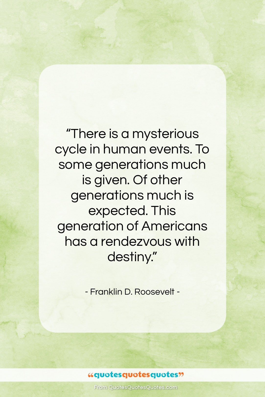 """Franklin D. Roosevelt quote: """"There is a mysterious cycle in human…""""- at QuotesQuotesQuotes.com"""