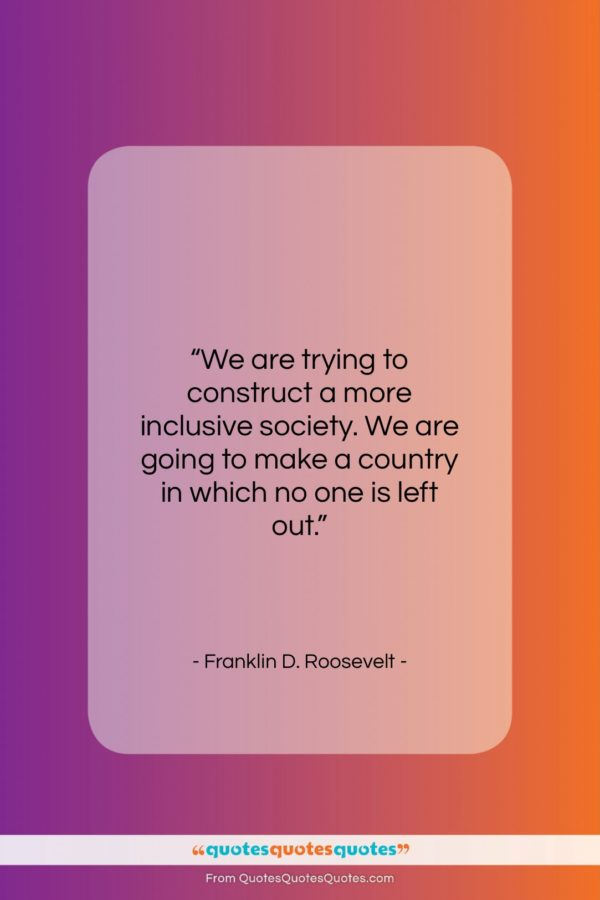 """Franklin D. Roosevelt quote: """"We are trying to construct a more…""""- at QuotesQuotesQuotes.com"""