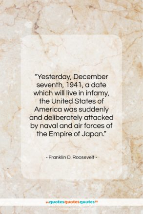 "Franklin D. Roosevelt quote: ""Yesterday, December seventh, 1941, a date which…""- at QuotesQuotesQuotes.com"