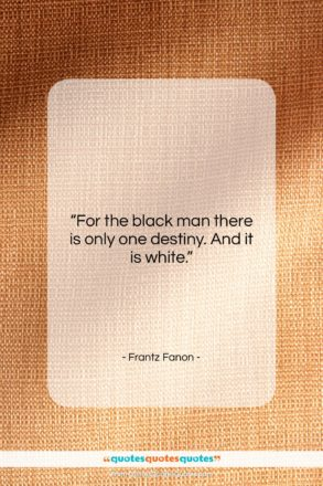 """Frantz Fanon quote: """"For the black man there is only…""""- at QuotesQuotesQuotes.com"""